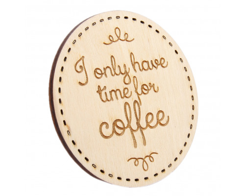 """Подставка """"I only have time for coffee"""""""
